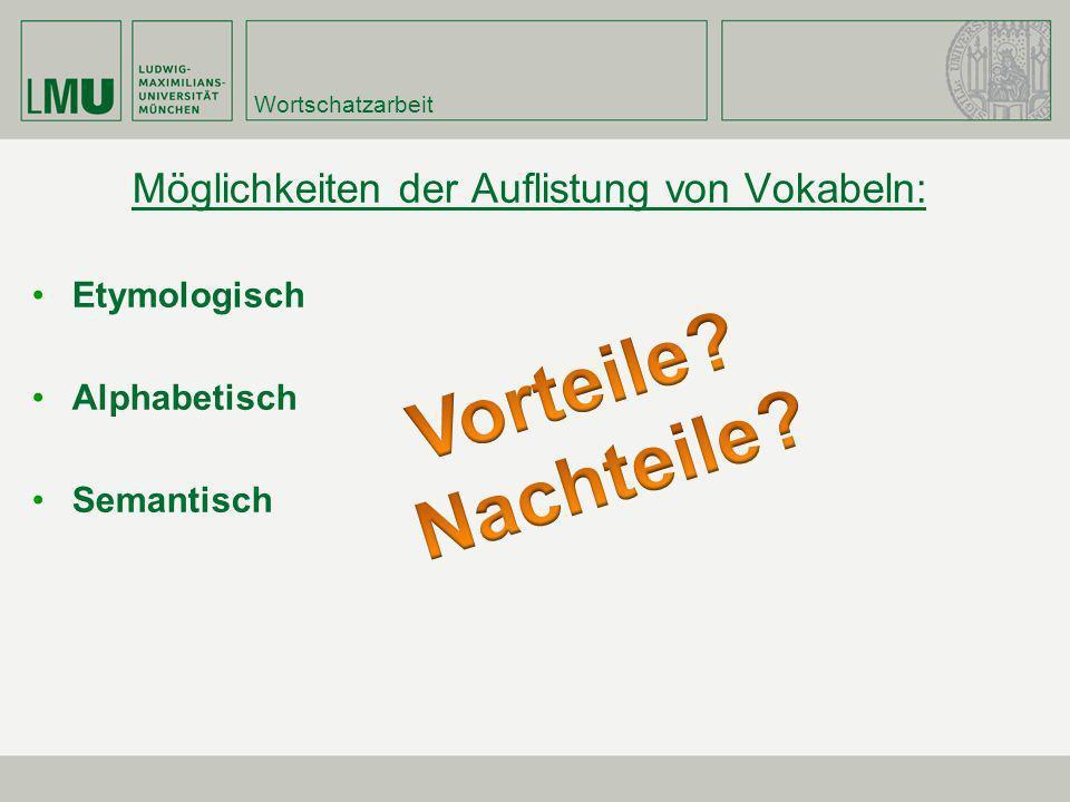 Wortschatzarbeit Möglichkeiten der Auflistung von Vokabeln: Etymologisch Alphabetisch Semantisch