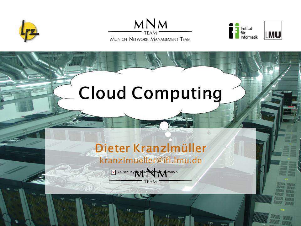 Cloud Computing Dieter Kranzlmüller kranzlmueller@ifi.lmu.de