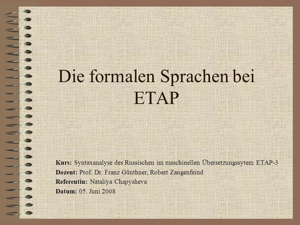 Die formalen Sprachen bei ETAP Kurs: Syntaxanalyse des Russischen im maschinellen Übersetzungssytem ETAP-3 Dozent: Prof.