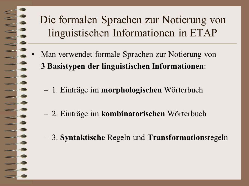 Die formalen Sprachen zur Notierung von linguistischen Informationen in ETAP Man verwendet formale Sprachen zur Notierung von 3 Basistypen der linguistischen Informationen: –1.