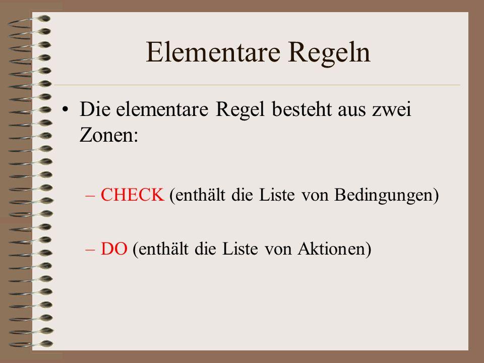Elementare Regeln Die elementare Regel besteht aus zwei Zonen: –CHECK (enthält die Liste von Bedingungen) –DO (enthält die Liste von Aktionen)