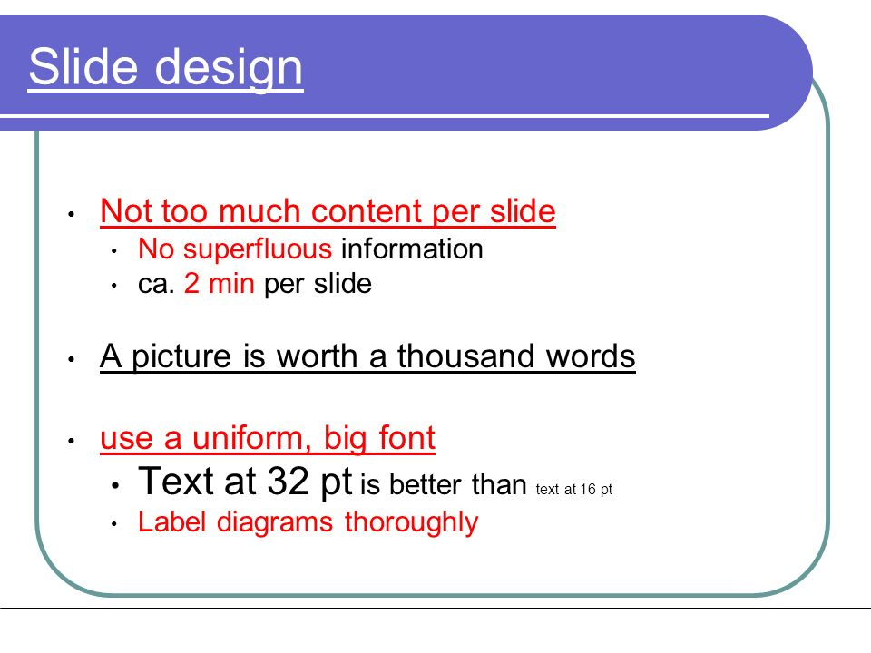 Slide design Not too much content per slide No superfluous information ca.