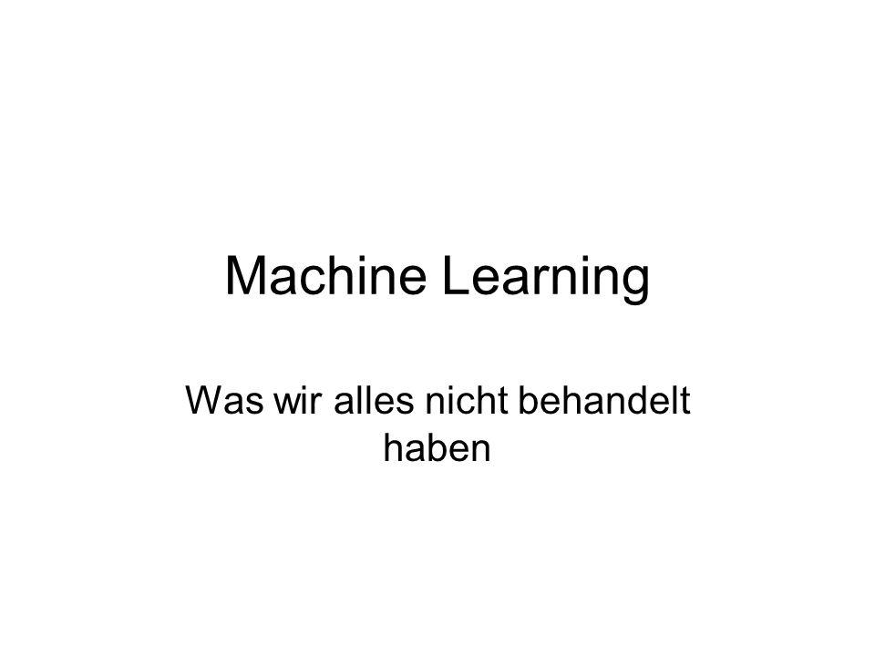 Machine Learning Was wir alles nicht behandelt haben