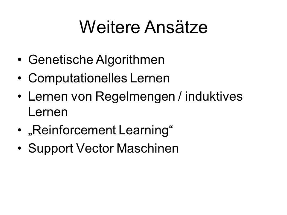 Weitere Ansätze Genetische Algorithmen Computationelles Lernen Lernen von Regelmengen / induktives Lernen Reinforcement Learning Support Vector Maschinen