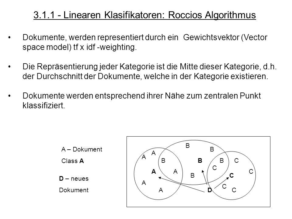 A A A A A B B B B B C C C C C A B C D A – Dokument Class A D – neues Dokument 3.1.1 - Linearen Klasifikatoren: Roccios Algorithmus Dokumente, werden r