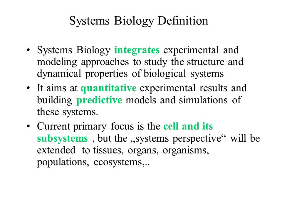 Systems Biology Definition Systems Biology integrates experimental and modeling approaches to study the structure and dynamical properties of biologic