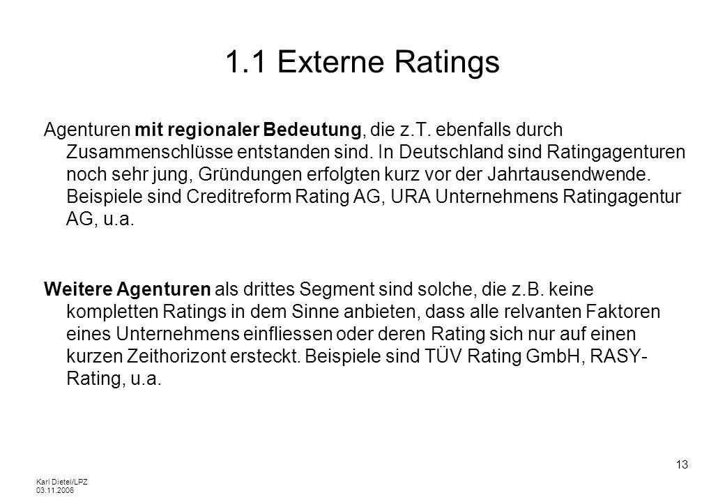 Karl Dietel/LPZ 03.11.2006 13 1.1 Externe Ratings Agenturen mit regionaler Bedeutung, die z.T. ebenfalls durch Zusammenschlüsse entstanden sind. In De
