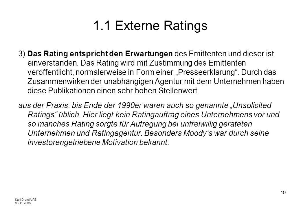 Karl Dietel/LPZ 03.11.2006 19 1.1 Externe Ratings 3) Das Rating entspricht den Erwartungen des Emittenten und dieser ist einverstanden. Das Rating wir