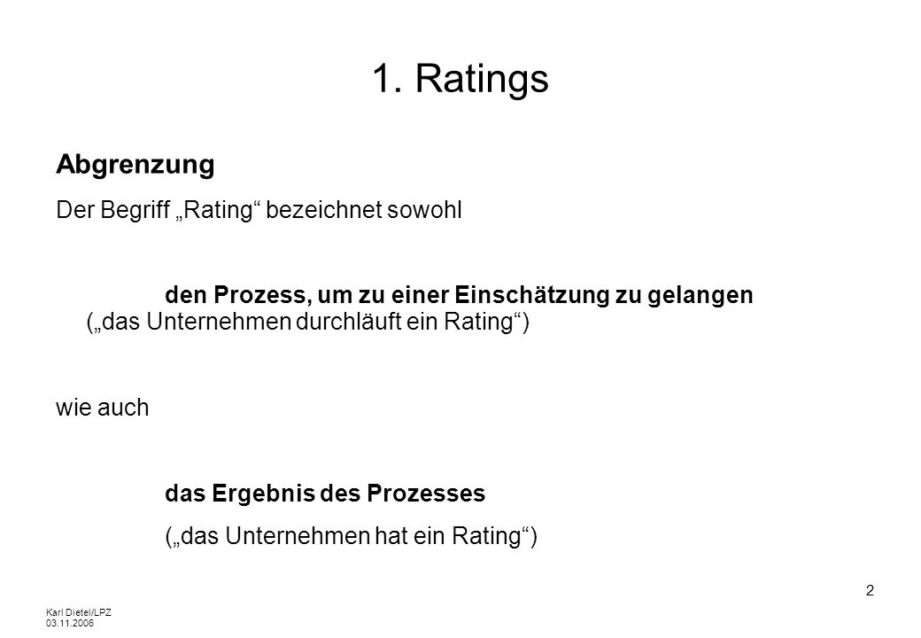Karl Dietel/LPZ 03.11.2006 23 1.1 Externe Ratings Der Wortlaut eines Ratings ist durch die Agentur definiert: z.B.