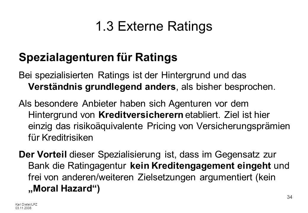 Karl Dietel/LPZ 03.11.2006 34 1.3 Externe Ratings Spezialagenturen für Ratings Bei spezialisierten Ratings ist der Hintergrund und das Verständnis gru