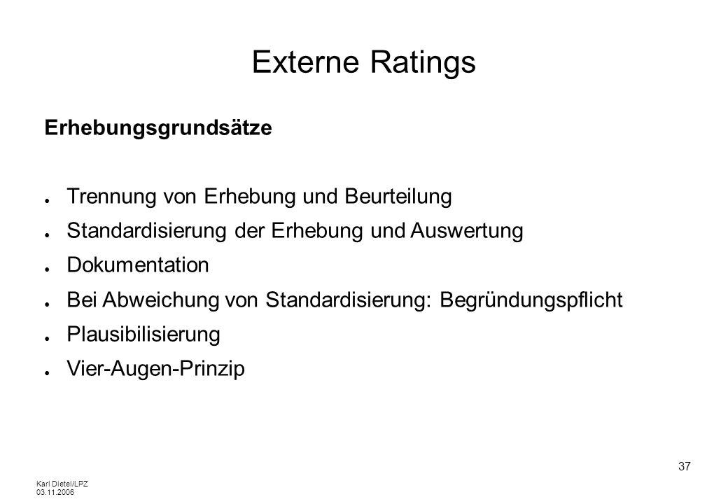 Karl Dietel/LPZ 03.11.2006 37 Externe Ratings Erhebungsgrundsätze Trennung von Erhebung und Beurteilung Standardisierung der Erhebung und Auswertung D