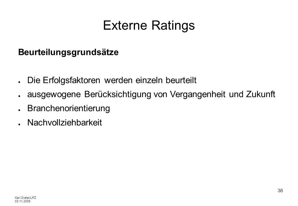 Karl Dietel/LPZ 03.11.2006 38 Externe Ratings Beurteilungsgrundsätze Die Erfolgsfaktoren werden einzeln beurteilt ausgewogene Berücksichtigung von Ver