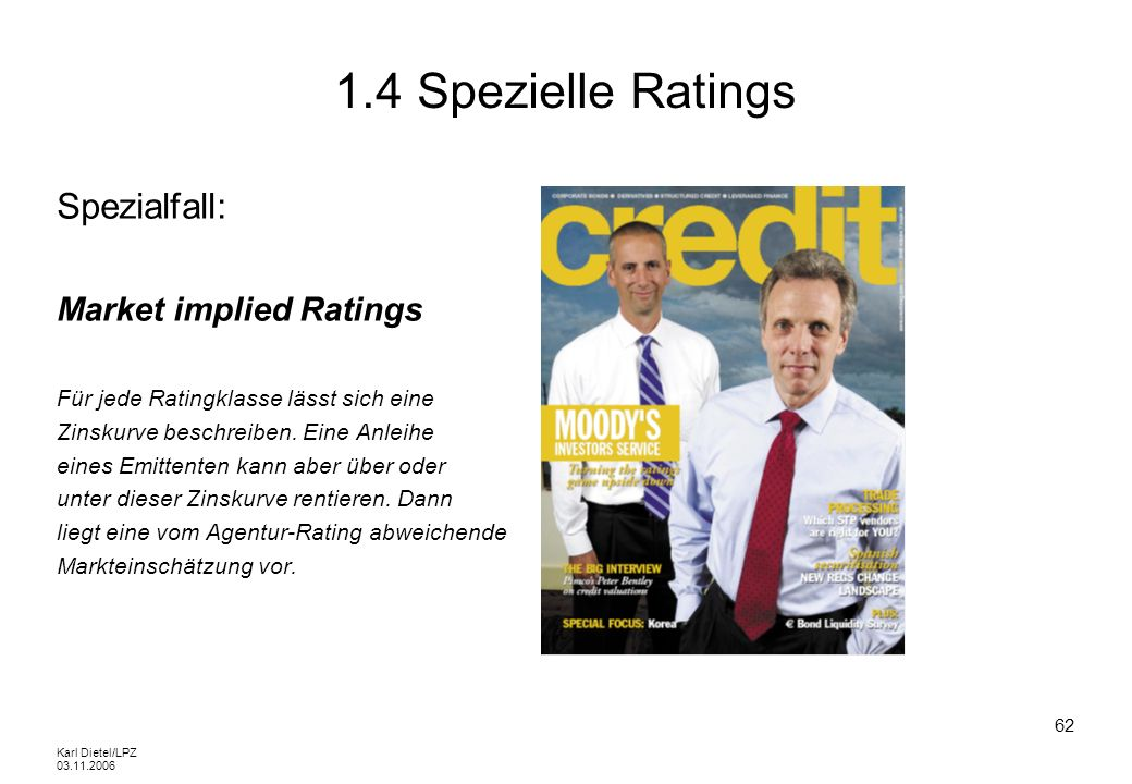 Karl Dietel/LPZ 03.11.2006 62 1.4 Spezielle Ratings Spezialfall: Market implied Ratings Für jede Ratingklasse lässt sich eine Zinskurve beschreiben. E