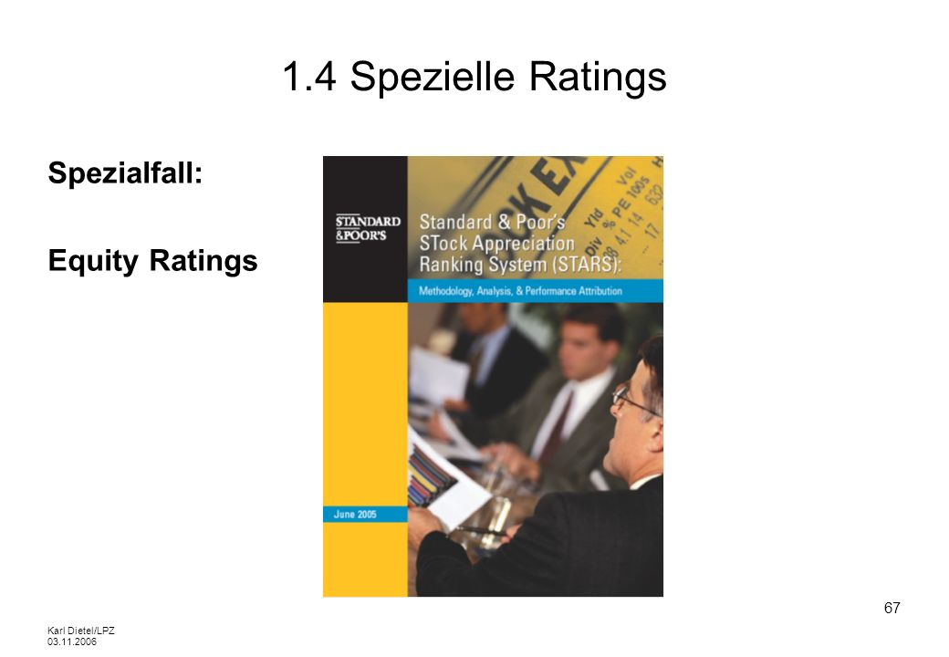 Karl Dietel/LPZ 03.11.2006 67 1.4 Spezielle Ratings Spezialfall: Equity Ratings