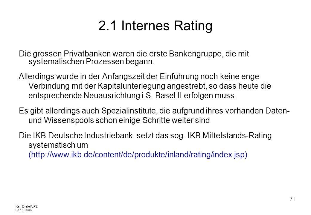 Karl Dietel/LPZ 03.11.2006 71 2.1 Internes Rating Die grossen Privatbanken waren die erste Bankengruppe, die mit systematischen Prozessen begann. Alle