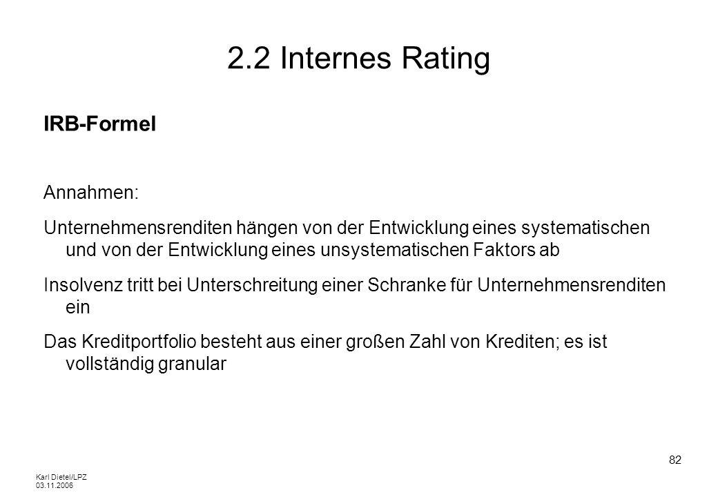 Karl Dietel/LPZ 03.11.2006 82 2.2 Internes Rating IRB-Formel Annahmen: Unternehmensrenditen hängen von der Entwicklung eines systematischen und von de