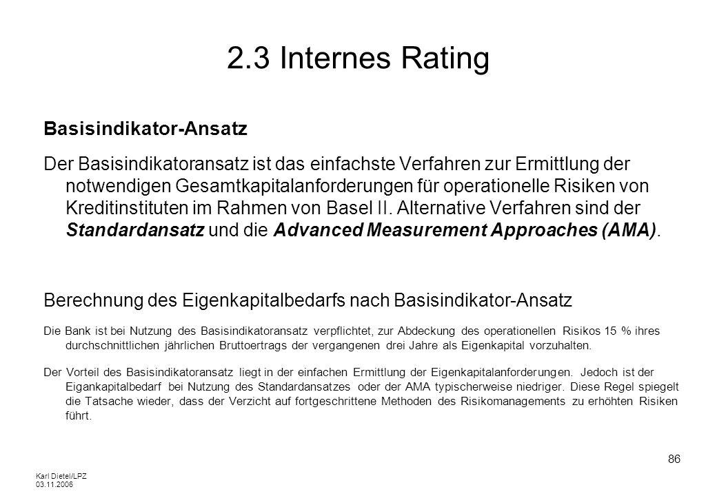 Karl Dietel/LPZ 03.11.2006 86 2.3 Internes Rating Basisindikator-Ansatz Der Basisindikatoransatz ist das einfachste Verfahren zur Ermittlung der notwe