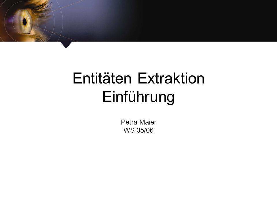 Entitäten Extraktion Einführung Petra Maier WS 05/06