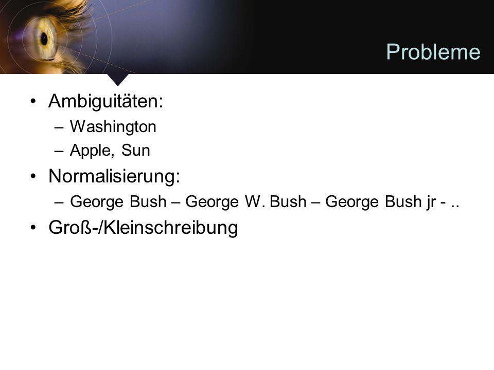 Probleme Ambiguitäten: –Washington –Apple, Sun Normalisierung: –George Bush – George W.