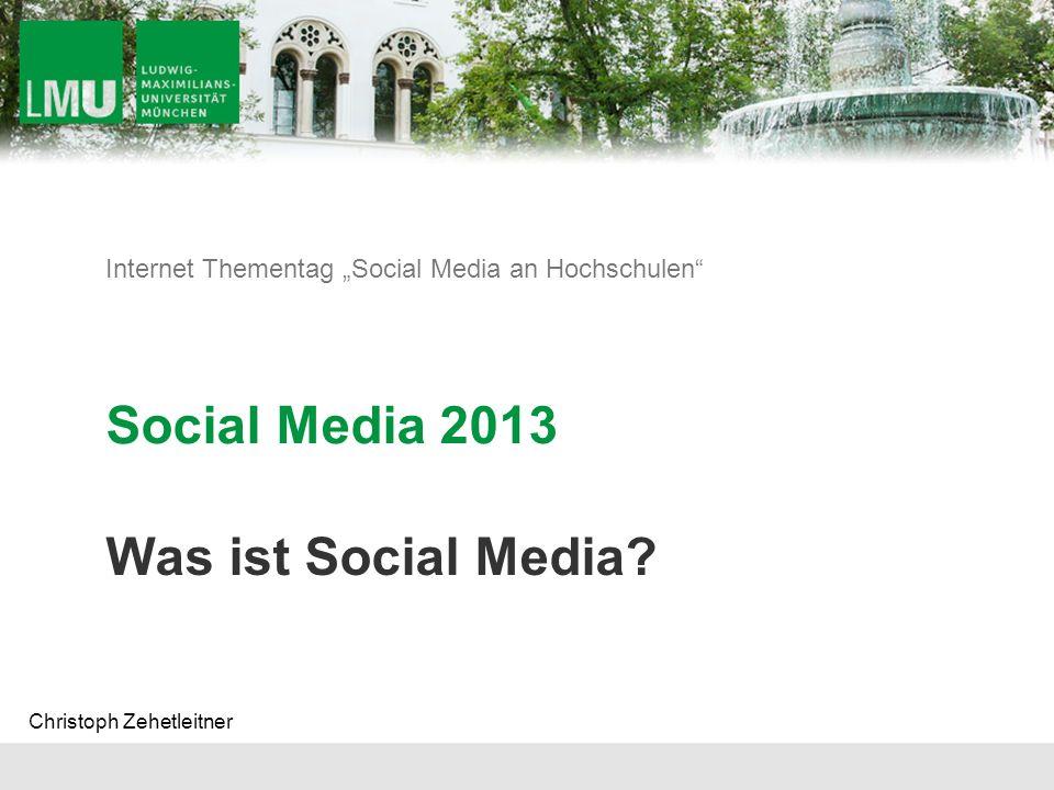 Internet Thementag Social Media an Hochschulen Social Media 2013 Was ist Social Media? Christoph Zehetleitner