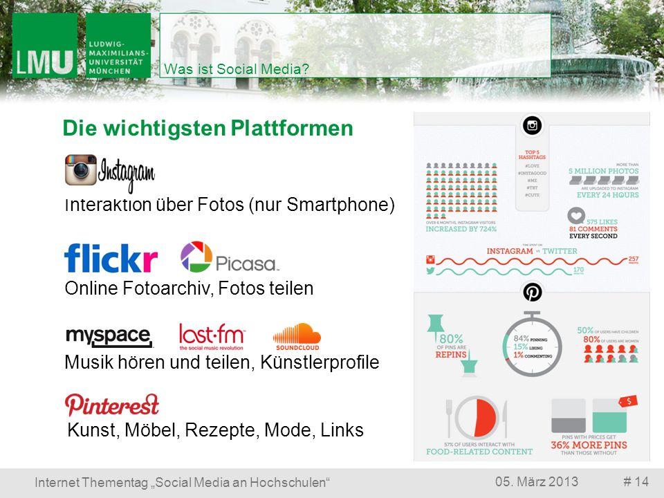 Die wichtigsten Plattformen # 1405. März 2013 Internet Thementag Social Media an Hochschulen Was ist Social Media? Interaktion über Fotos (nur Smartph