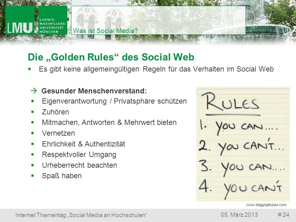 # 2405. März 2013 Internet Thementag Social Media an Hochschulen Was ist Social Media? Die Golden Rules des Social Web Es gibt keine allgemeingültigen