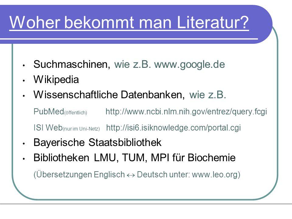 Suchmaschinen, wie z.B. www.google.de Wikipedia Wissenschaftliche Datenbanken, wie z.B. PubMed (öffentlich) http://www.ncbi.nlm.nih.gov/entrez/query.f