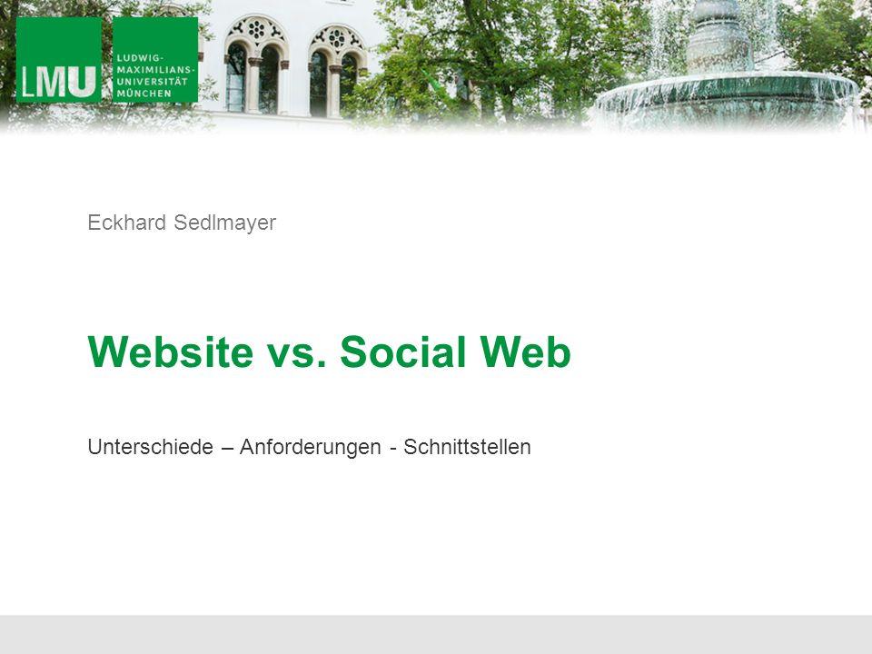 Unterschiede – Anforderungen - Schnittstellen Website vs. Social Web Eckhard Sedlmayer