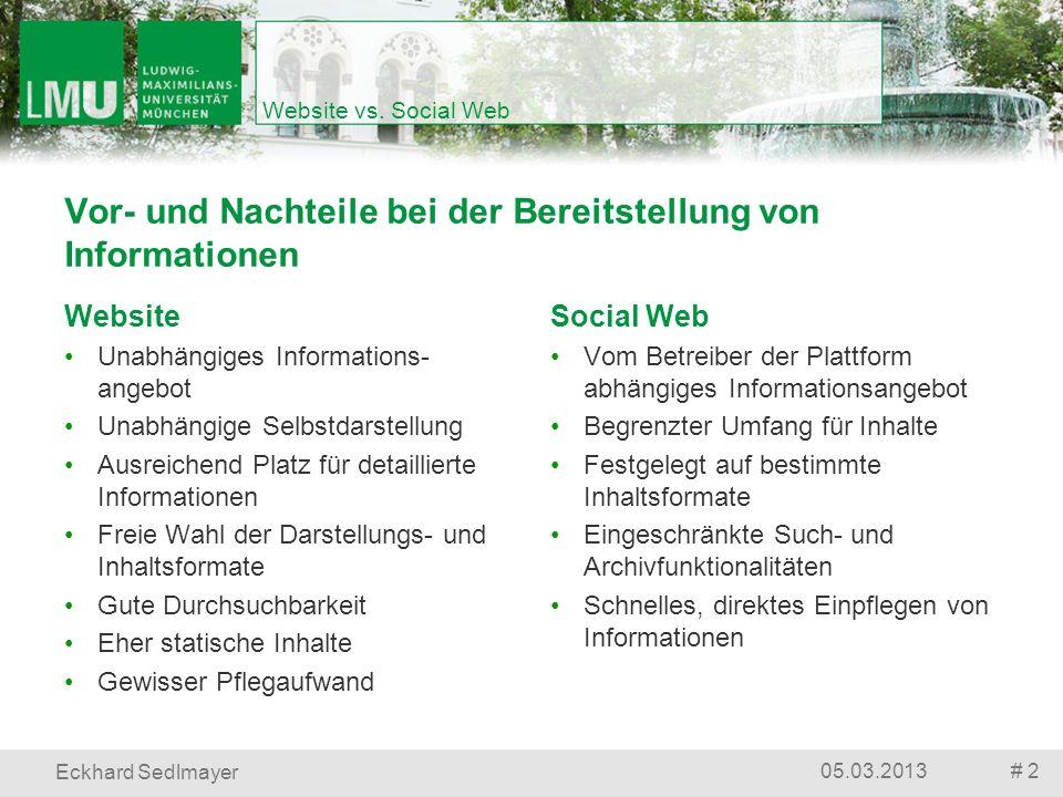 Website vs. Social Web # 205.03.2013 Eckhard Sedlmayer Social Web Vom Betreiber der Plattform abhängiges Informationsangebot Begrenzter Umfang für Inh