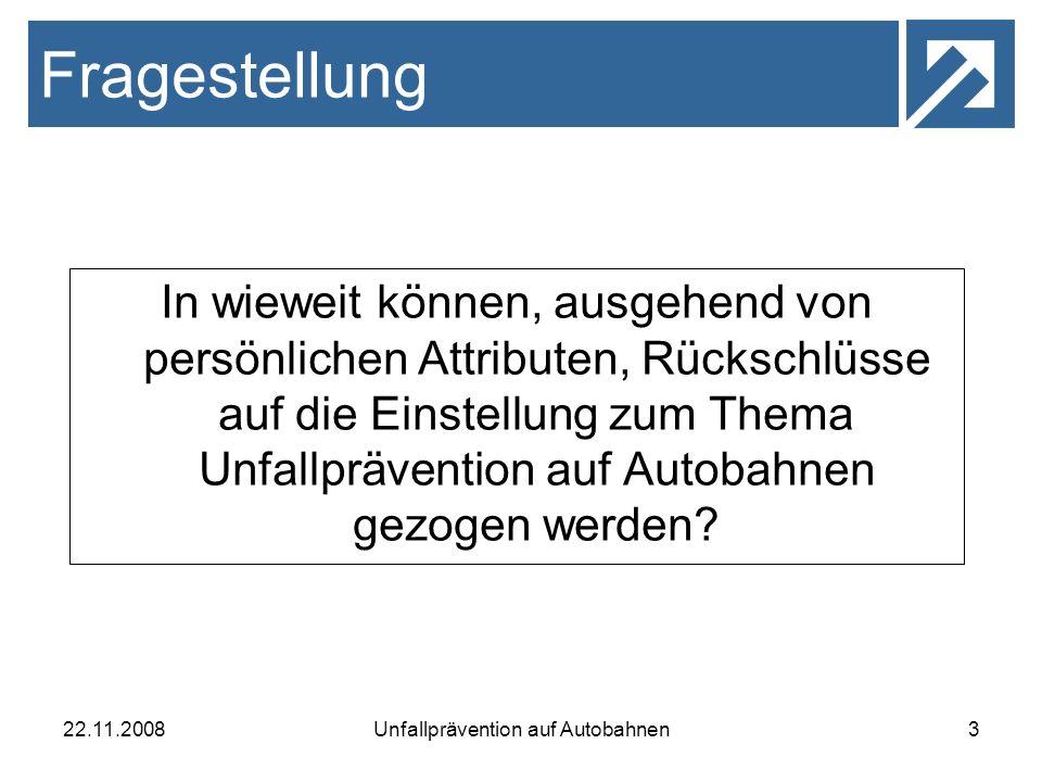 22.11.2008Unfallprävention auf Autobahnen3 In wieweit können, ausgehend von persönlichen Attributen, Rückschlüsse auf die Einstellung zum Thema Unfall