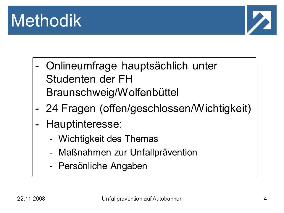 22.11.2008Unfallprävention auf Autobahnen4 -Onlineumfrage hauptsächlich unter Studenten der FH Braunschweig/Wolfenbüttel -24 Fragen (offen/geschlossen