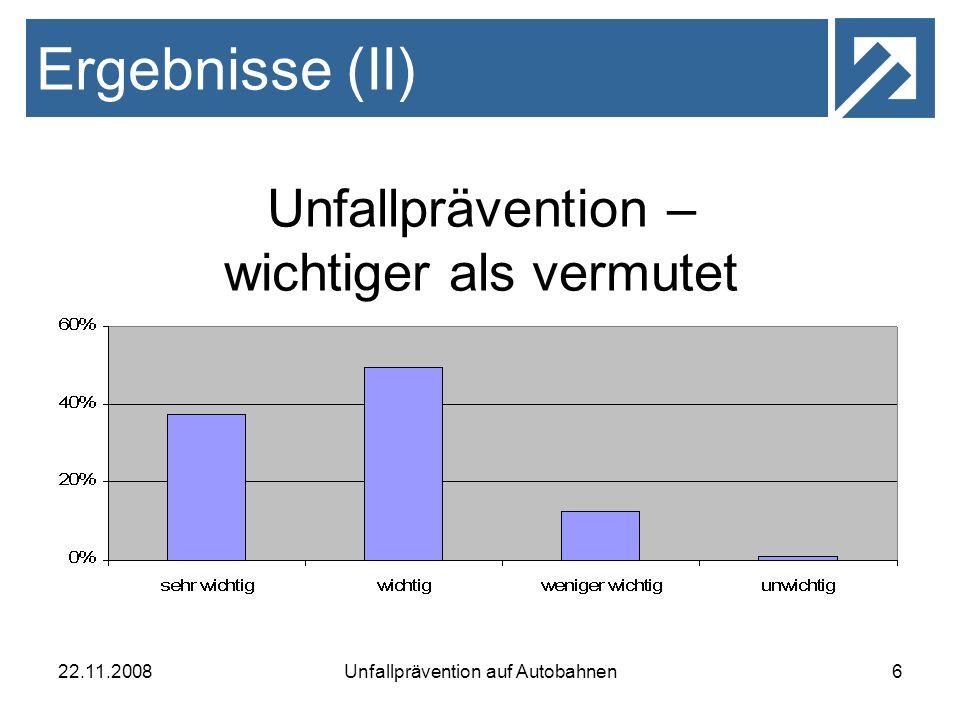 22.11.2008Unfallprävention auf Autobahnen6 Ergebnisse (II) Unfallprävention – wichtiger als vermutet