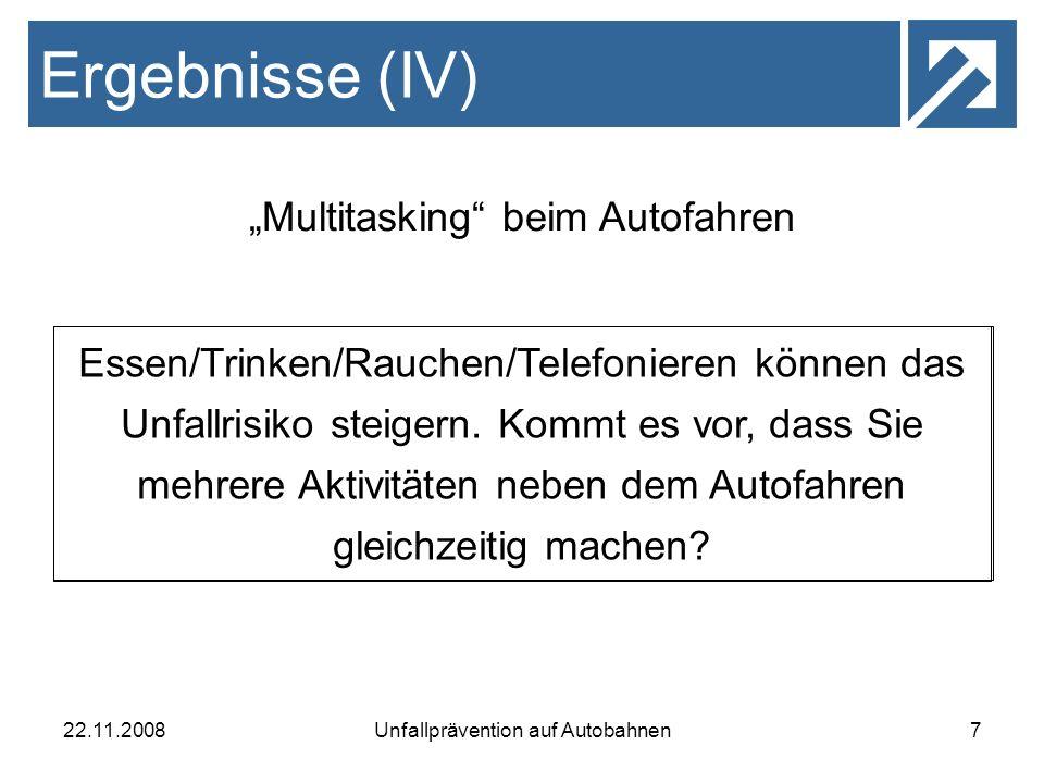 22.11.2008Unfallprävention auf Autobahnen7 Ergebnisse (IV) Multitasking beim Autofahren Essen/Trinken/Rauchen/Telefonieren können das Unfallrisiko ste