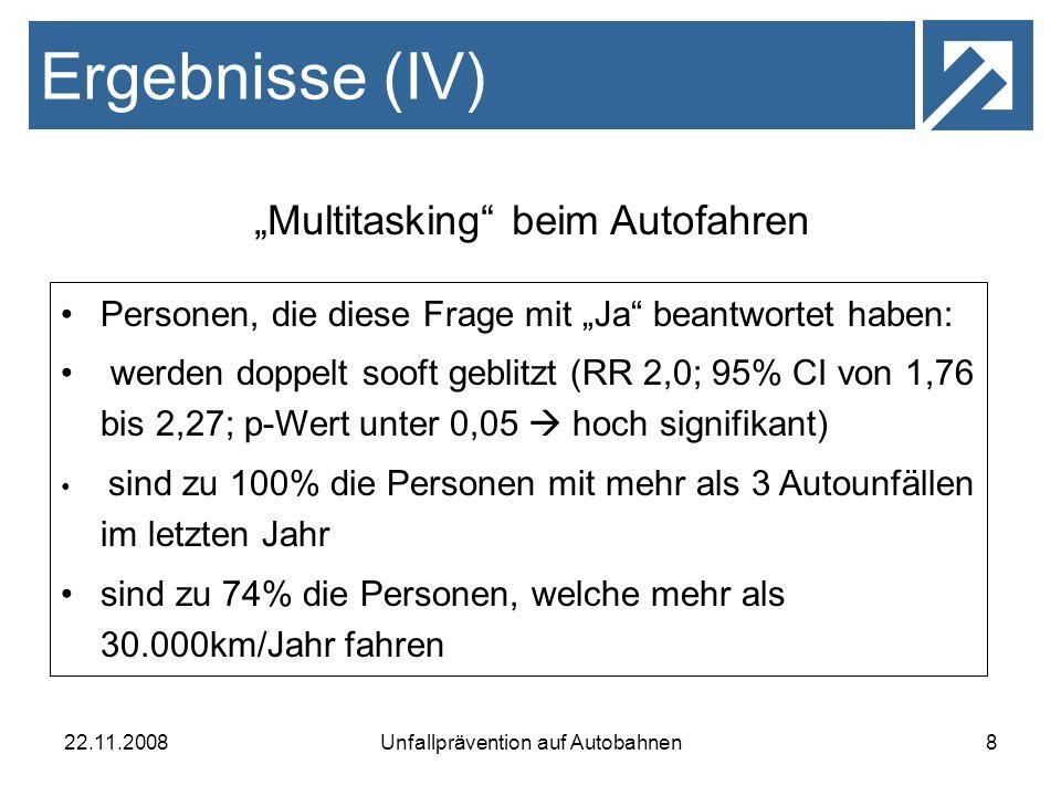 22.11.2008Unfallprävention auf Autobahnen8 Ergebnisse (IV) Multitasking beim Autofahren Personen, die diese Frage mit Ja beantwortet haben: werden dop