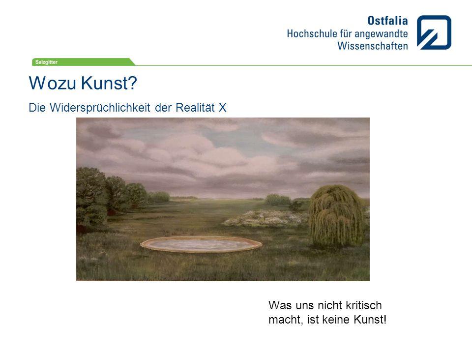 Wozu Kunst? Die Widersprüchlichkeit der Realität X Was uns nicht kritisch macht, ist keine Kunst!