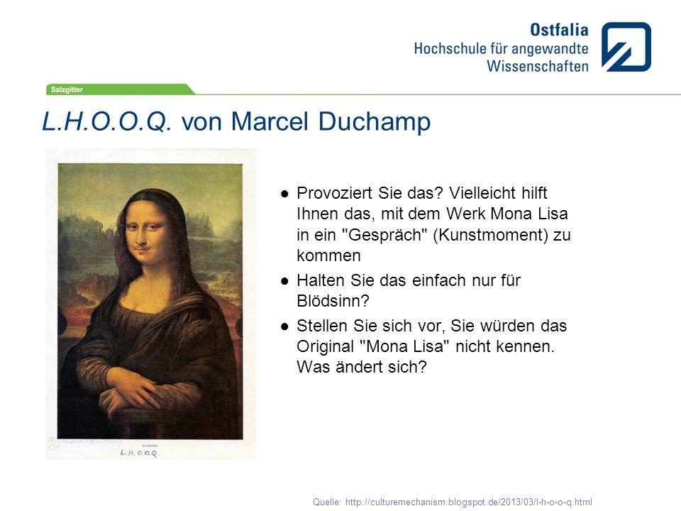 Quelle: http://culturemechanism.blogspot.de/2013/03/l-h-o-o-q.html L.H.O.O.Q. von Marcel Duchamp Provoziert Sie das? Vielleicht hilft Ihnen das, mit d