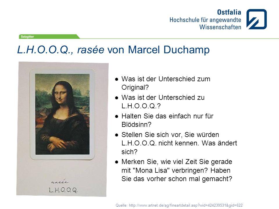 Quelle: http://www.artnet.de/ag/fineartdetail.asp?wid=424239531&gid=622 L.H.O.O.Q., rasée von Marcel Duchamp Was ist der Unterschied zum Original? Was