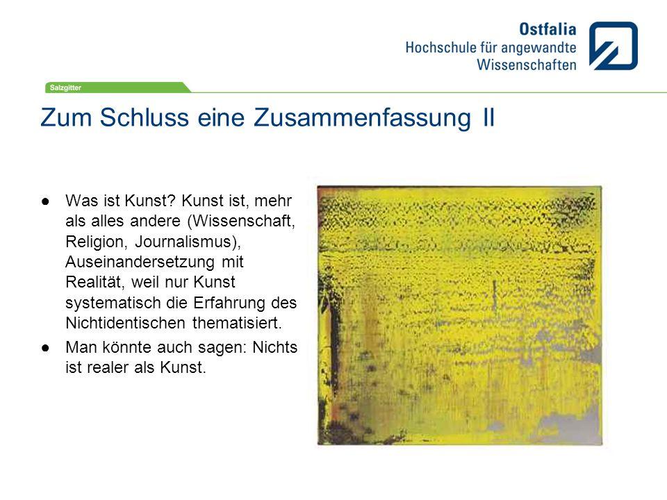 Zum Schluss eine Zusammenfassung II Was ist Kunst? Kunst ist, mehr als alles andere (Wissenschaft, Religion, Journalismus), Auseinandersetzung mit Rea