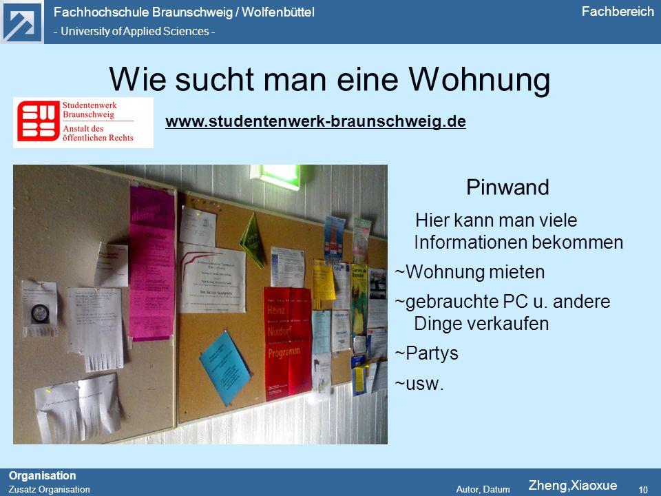 Fachhochschule Braunschweig / Wolfenbüttel - University of Applied Sciences - Organisation Zusatz Organisation Autor, Datum Fachbereich 10 Wie sucht man eine Wohnung Pinwand Hier kann man viele Informationen bekommen ~Wohnung mieten ~gebrauchte PC u.