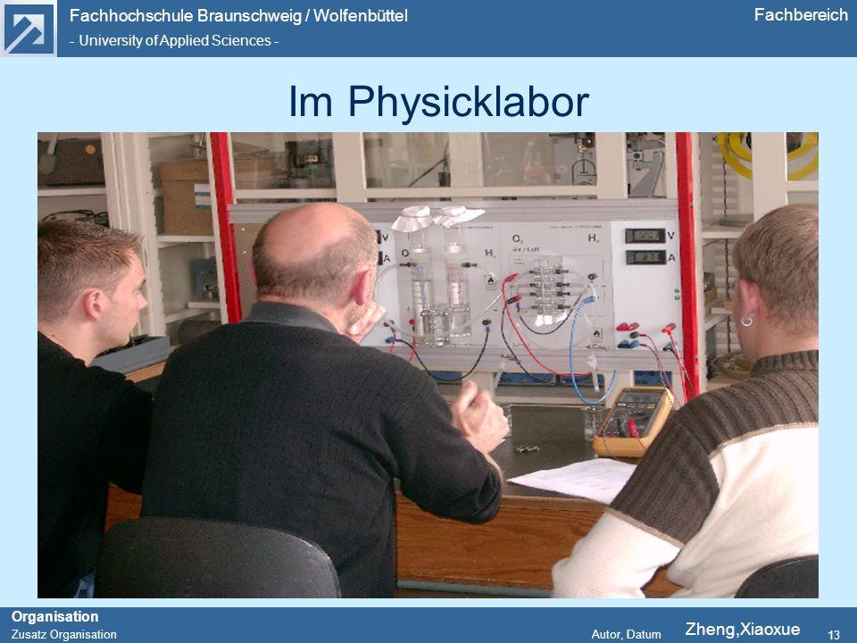 Fachhochschule Braunschweig / Wolfenbüttel - University of Applied Sciences - Organisation Zusatz Organisation Autor, Datum Fachbereich 13 Im Physicklabor Zheng,Xiaoxue