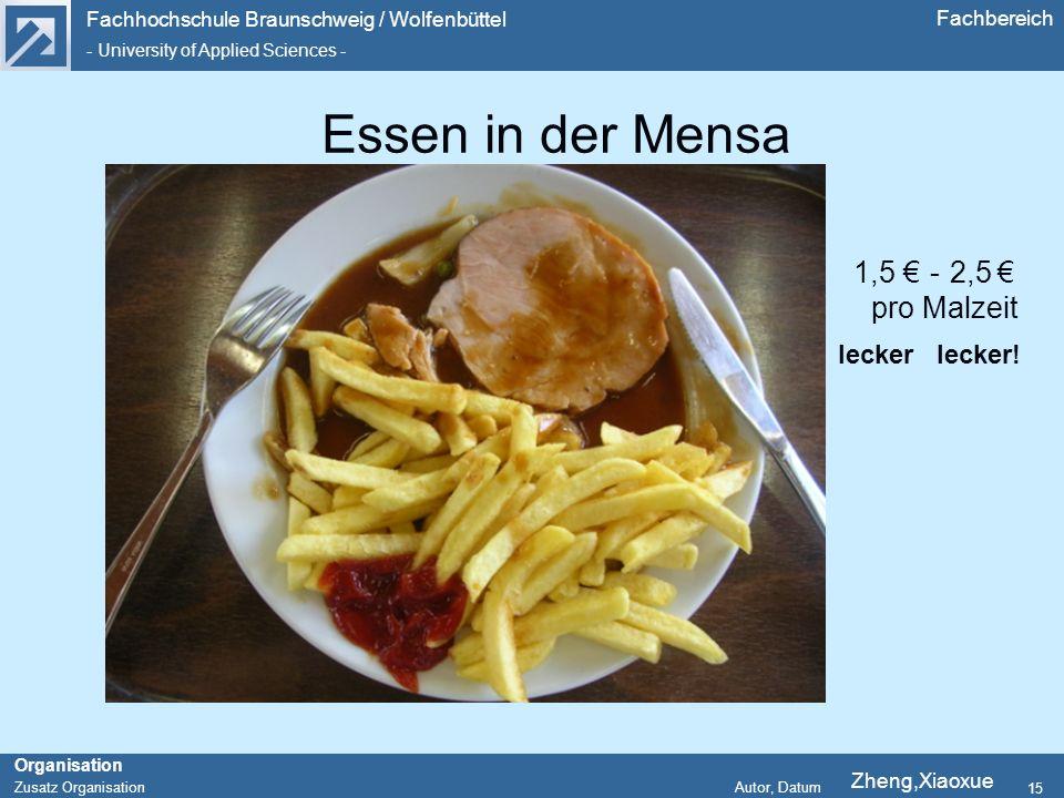Fachhochschule Braunschweig / Wolfenbüttel - University of Applied Sciences - Organisation Zusatz Organisation Autor, Datum Fachbereich 15 Essen in der Mensa 1,5 2,5 pro Malzeit lecker lecker.