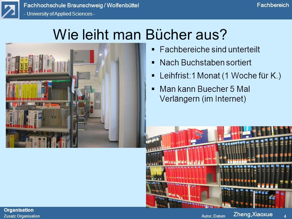 Fachhochschule Braunschweig / Wolfenbüttel - University of Applied Sciences - Organisation Zusatz Organisation Autor, Datum Fachbereich 4 Wie leiht man Bücher aus.