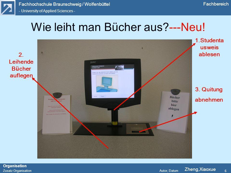 Fachhochschule Braunschweig / Wolfenbüttel - University of Applied Sciences - Organisation Zusatz Organisation Autor, Datum Fachbereich 6 Wie leiht man Bücher aus ---Neu.