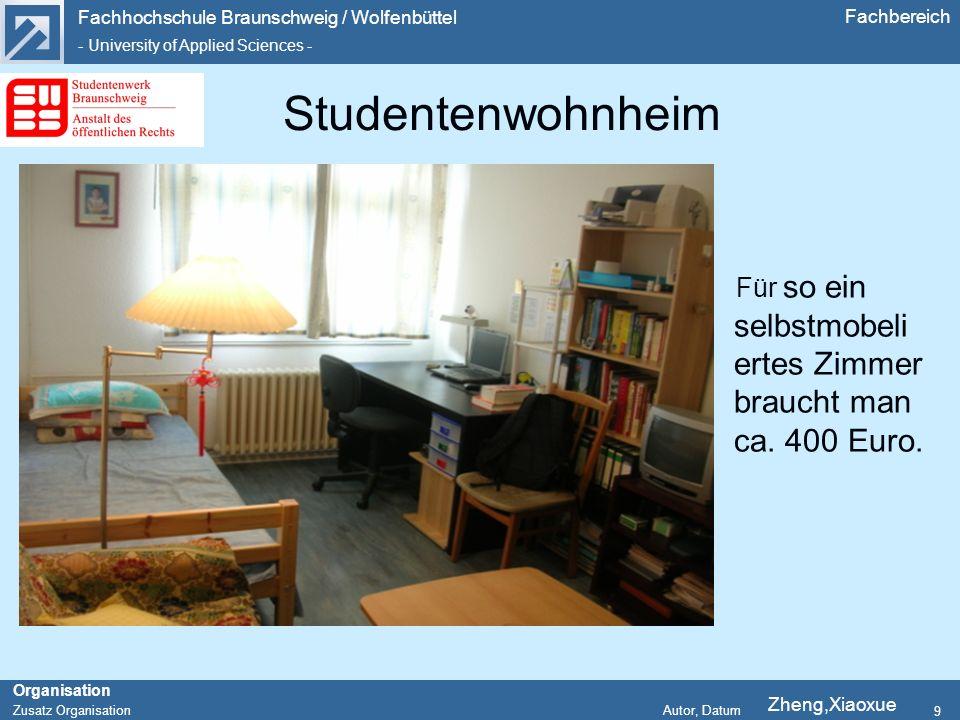 Fachhochschule Braunschweig / Wolfenbüttel - University of Applied Sciences - Organisation Zusatz Organisation Autor, Datum Fachbereich 9 Studentenwohnheim Für so ein selbstmobeli ertes Zimmer braucht man ca.