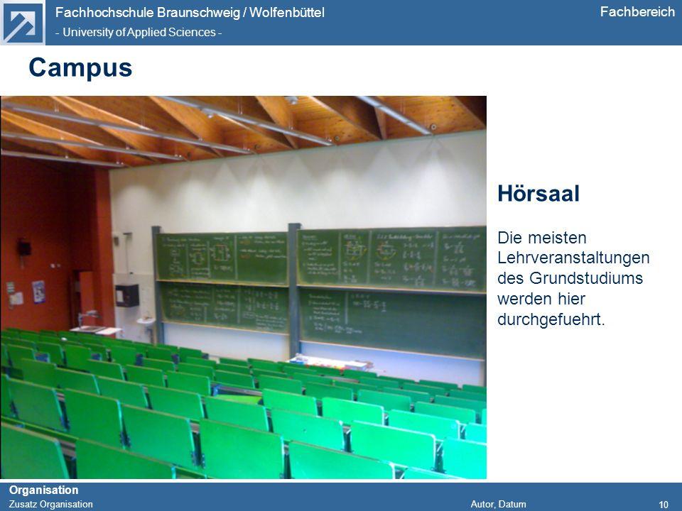 Fachhochschule Braunschweig / Wolfenbüttel - University of Applied Sciences - Organisation Zusatz Organisation Autor, Datum Fachbereich Campus 10 Hörs