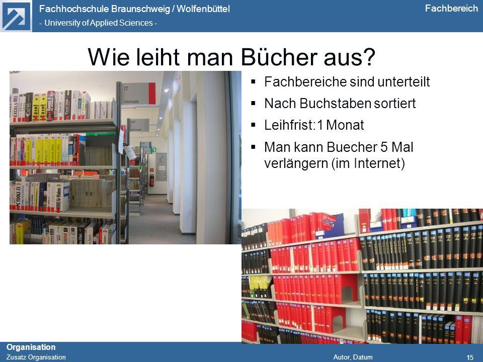 Fachhochschule Braunschweig / Wolfenbüttel - University of Applied Sciences - Organisation Zusatz Organisation Autor, Datum Fachbereich 15 Wie leiht m