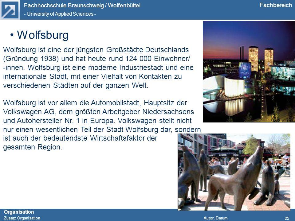 Fachhochschule Braunschweig / Wolfenbüttel - University of Applied Sciences - Organisation Zusatz Organisation Autor, Datum Fachbereich 25 Wolfsburg i