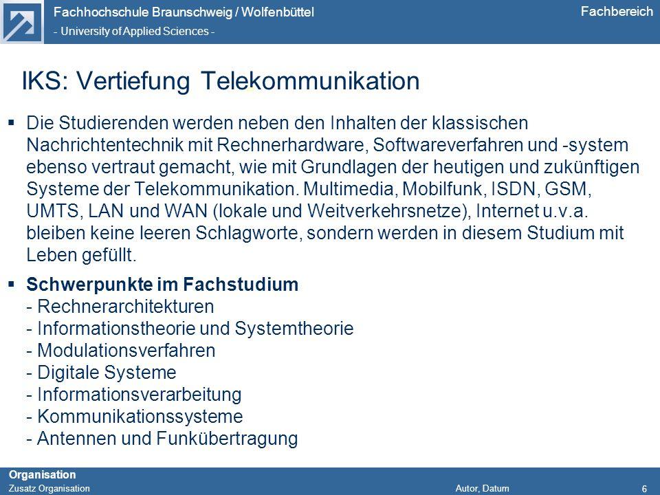 Fachhochschule Braunschweig / Wolfenbüttel - University of Applied Sciences - Organisation Zusatz Organisation Autor, Datum Fachbereich IKS: Vertiefun