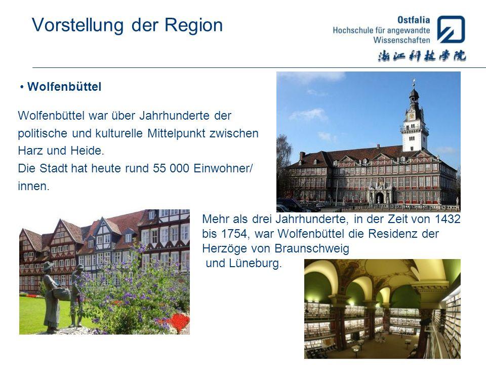 Vorstellung der Region Wolfenbüttel Wolfenbüttel war über Jahrhunderte der politische und kulturelle Mittelpunkt zwischen Harz und Heide. Die Stadt ha