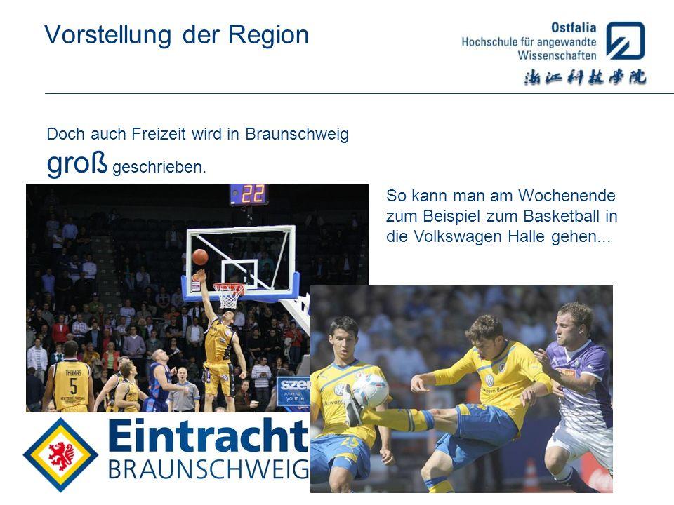 Vorstellung der Region Doch auch Freizeit wird in Braunschweig groß geschrieben. So kann man am Wochenende zum Beispiel zum Basketball in die Volkswag
